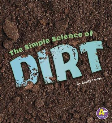 The Simple Science of Dirt by Emily James