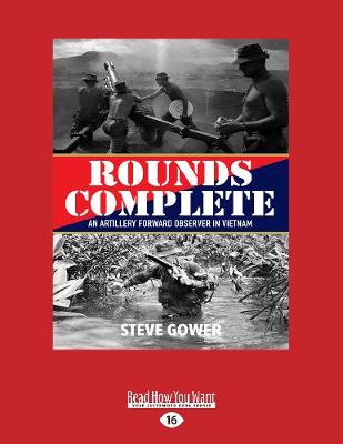 Rounds Complete: An Artillery Forward Observer in Vietnam by Steve Gower