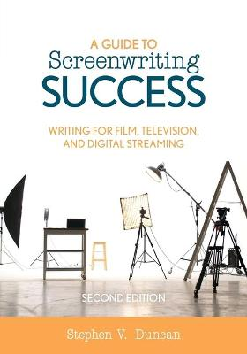 A Guide to Screenwriting Success: Writing for Film, Television, and Digital Streaming book