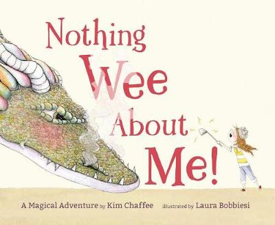 Nothing Wee about Me!: A Magical Adventure by Kim Chaffee