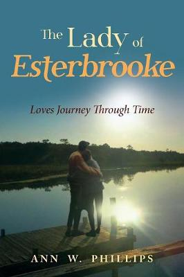 The Lady of Esterbrooke: Loves Journey Through Time by Ann Phillips