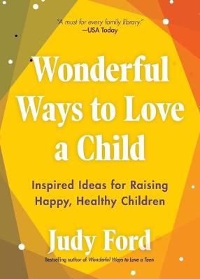 Wonderful Ways to Love a Child: Inspired Ideas for Raising Happy, Healthy Children by Judy Ford