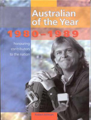 Australian of the Year: Book 3, 1980-1989: Book 3: 1980-1989 by Robert Hillman