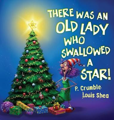 There Was an Old Lady Who Swallowed a Star! by P. Crumble