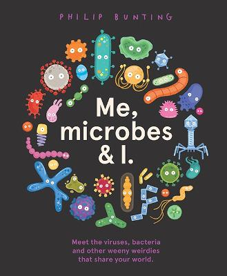 Me, Microbes and I by Philip Bunting