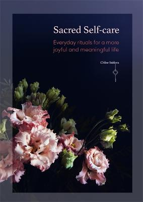 Sacred Self-care: Everyday rituals for a more joyful and meaningful life by Chloe Isidora