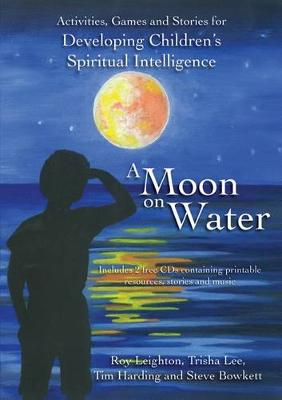 A Moon on Water: Activities, Games and Stories for Developing Children's Spiritual Intelligence by Steve Bowkett