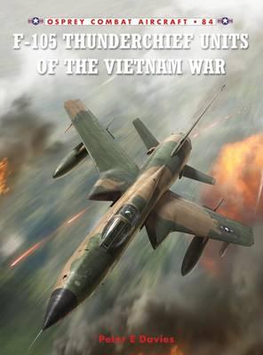 F-105 Thunderchief Units of the Vietnam War by Peter E. Davies