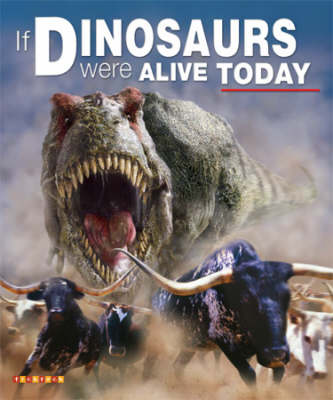 If Dinosaurs Were Alive Today by Dougal Dixon