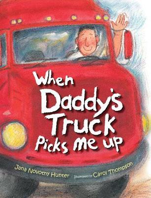 When Daddy's Truck Picks Me Up by Jana Novotny Hunter