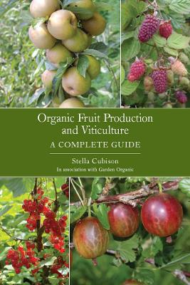 Organic Fruit Production and Viticulture by Stella Cubison