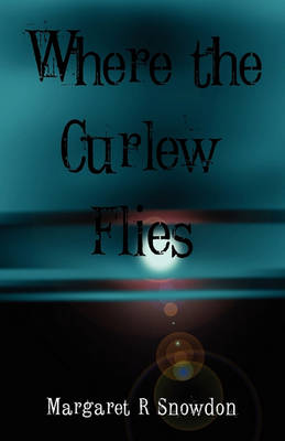 Where the Curlew Flies by Margaret R Snowdon