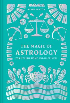 The Magic of Astrology: for health, home and happiness by Sasha Fenton