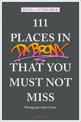 111 Places in the Bronx That You Must Not Miss by Kevin C. Fitzpatrick