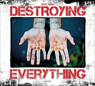 Destroying Everything... by Ricky Adam