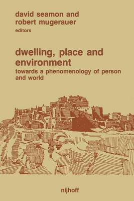 Dwelling, Place and Environment by David Seamon