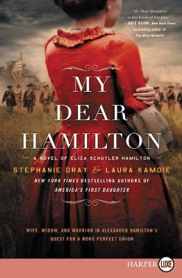 My Dear Hamilton: A Novel of Eliza Schuyler Hamilton [Large Print] by Stephanie Dray