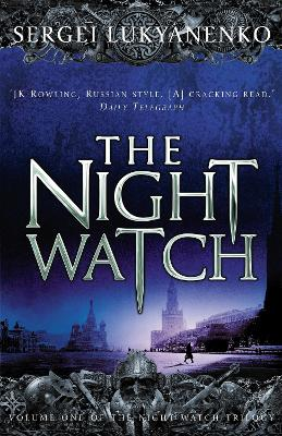 The Night Watch: (Night Watch 1) by Sergei Lukyanenko