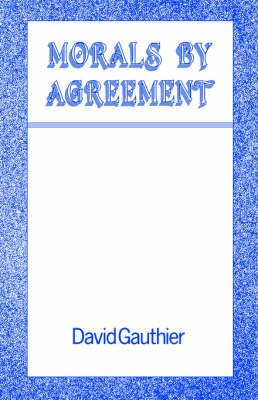 Morals by Agreement by David P. Gauthier