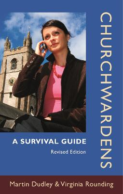 Churchwardens: A Survival Guide by Martin Dudley