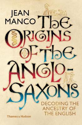 The Origins of the Anglo-Saxons: Decoding the Ancestry of the English by Jean Manco