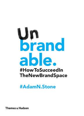 Unbrandable: How to Succeed in the New by Adam N. Stone