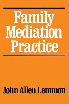 Family Mediation Practice by John Allen Lemmon