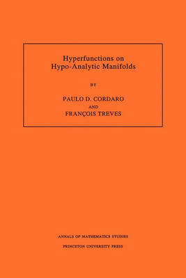 Hyperfunctions on Hypo-Analytic Manifolds (AM-136), Volume 136 book