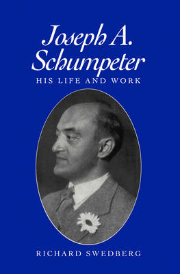 Joseph A.Schumpeter: His Life and Work by Richard Swedberg