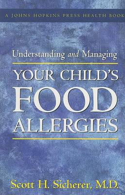 Understanding and Managing Your Child's Food Allergies by Scott H. Sicherer