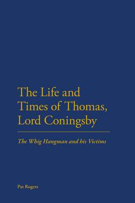 The Life and Times of Thomas, Lord Coningsby by Pat Rogers
