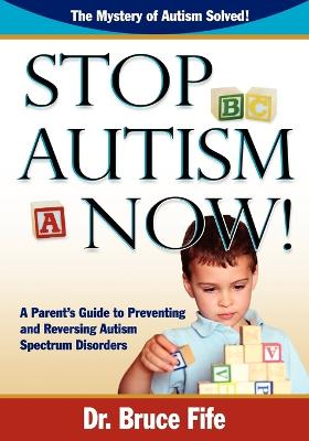 Stop Autism Now! by Bruce Fife