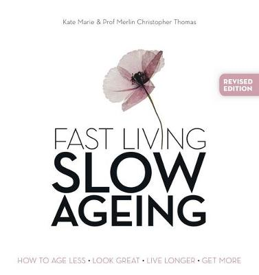 Fast Living, Slow Ageing by Kate Marie