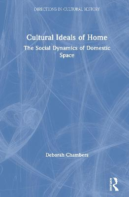 Cultural Ideals of Home: The Social Dynamics of Domestic Space book