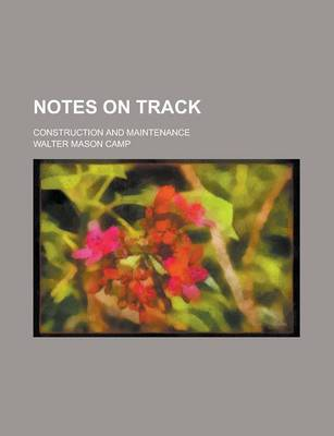 Notes on Track; Construction and Maintenance by Walter Mason