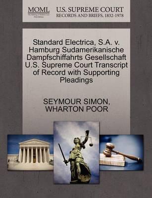 Standard Electrica, S.A. V. Hamburg Sudamerikanische Dampfschiffahrts Gesellschaft U.S. Supreme Court Transcript of Record with Supporting Pleadings by Seymour Simon