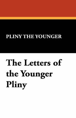 Letters of the Younger Pliny by Pliny The Younger