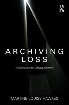 Archiving Loss by Martine Hawkes