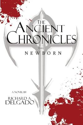 The Ancient Chronicles: The Newborn by Richard a Delgado