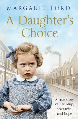 A Daughter's Choice: A True Story of Hardship, Heartache and Hope by Margaret Ford
