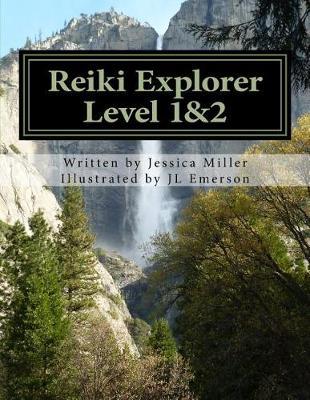 Reiki Explorer Level 1&2 by Jessica a Miller