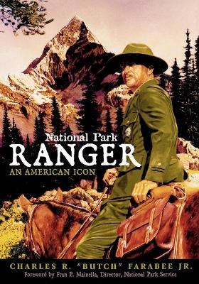National Park Ranger by Charles R. Butch Farabee, Jr.