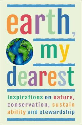 Earth, My Dearest: Inspirations on Nature, Conservation, Sustainability and Stewardship - Over 200 Quotations book