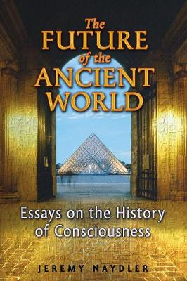Future of the Ancient World by Jeremy Naydler