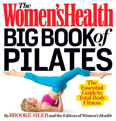 The Women's Health Big Book of Pilates by Brooke Siler