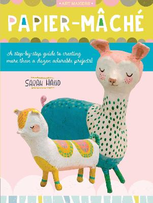 Papier Mache: A step-by-step guide to creating more than a dozen adorable projects! book