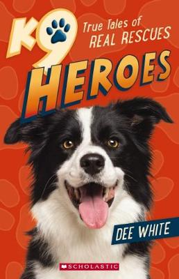 K9 Heroes True Tales of Real Rescues by Dee White