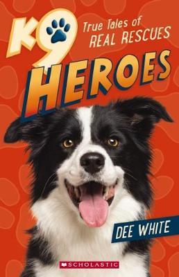 K9 Heroes True Tales of Real Rescues by Dee White