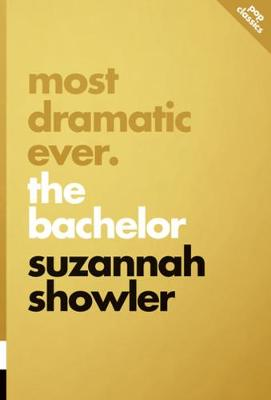 Most Dramatic Ever: The Bachelor by Suzannah Showler