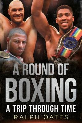 A Round of Boxing: A Trip Through Time by Ralph Oates